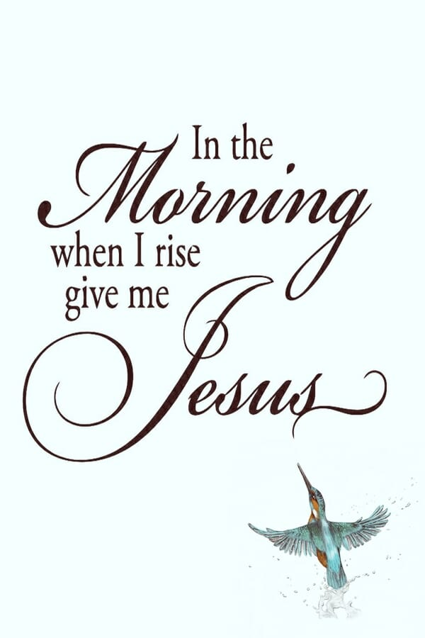In-the-morning-when-I-rise-give-me-Jesus-this-Christian-faith-design-features-calligraphy-and-hummingbird-600x900-72dpi